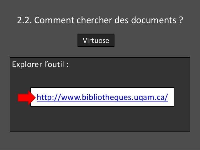 2.2. Comment chercher des documents ?  Explorer l'outil :  Virtuose  http://www.bibliotheques.uqam.ca/