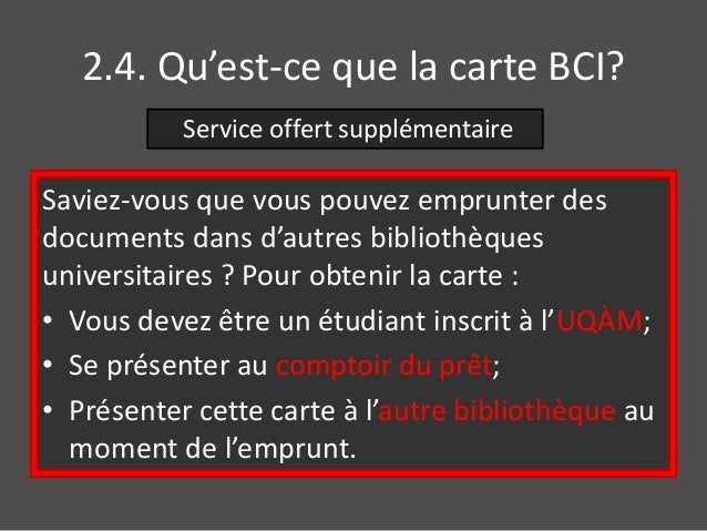 2.4. Qu'est-ce que la carte BCI?  Service offert supplémentaire  Saviez-vous que vous pouvez emprunter des  documents dans...