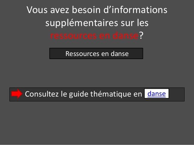 Vous avez besoin d'informations  supplémentaires sur les  ressources en danse?  Ressources en danse  Consultez le guide th...
