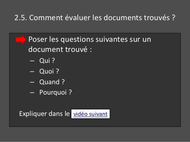 2.5. Comment évaluer les documents trouvés ?  Poser les questions suivantes sur un  document trouvé :  – Qui ?  – Quoi ?  ...