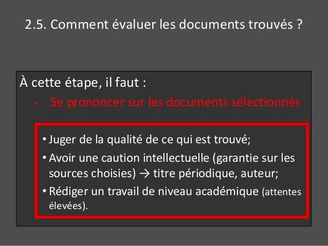 2.5. Comment évaluer les documents trouvés ?  À cette étape, il faut :  - Se prononcer sur les documents sélectionnés  • J...
