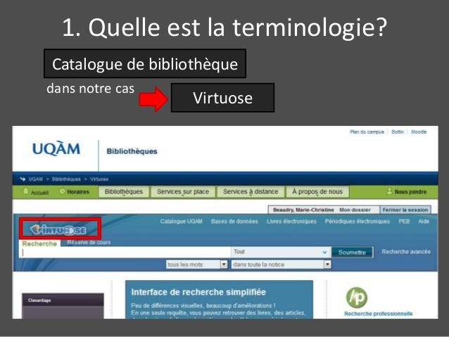 1. Quelle est la terminologie?  Catalogue de bibliothèque  dans notre cas  Virtuose