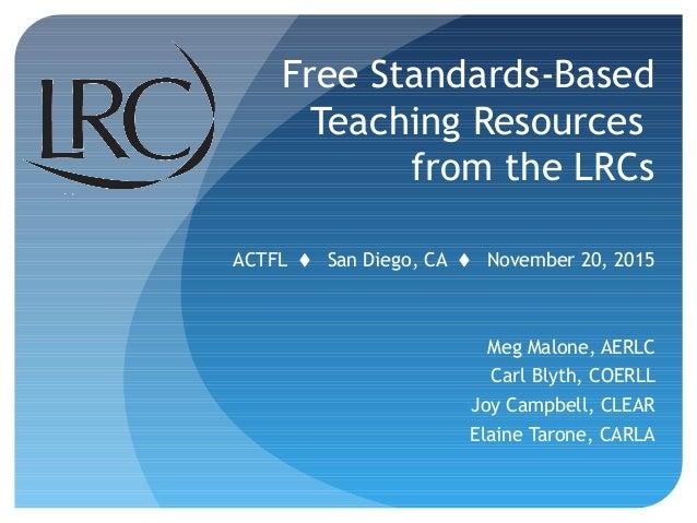 ACTFL  San Diego, CA  November 20, 2015 Meg Malone, AERLC Carl Blyth, COERLL Joy Campbell, CLEAR Elaine Tarone, CARLA Fr...