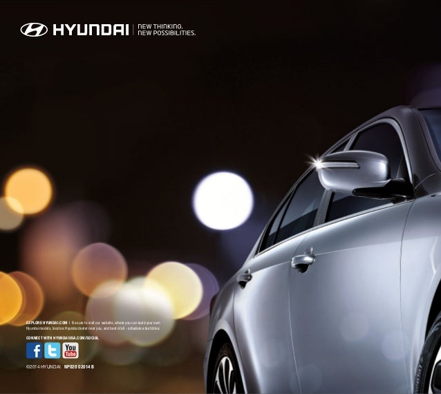 EXPLORE HYUNDAI.COM l Be sure to visit our website, where you can build your own Hyundai models, locate a Hyundai dealer n...