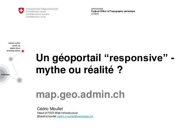 "armasuisse Federal Office of Topography swisstopo COSIG Un géoportail ""responsive"" - mythe ou réalité ? map.geo.admin.ch C..."