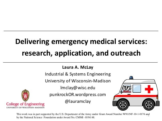 Delivering emergency medical services: research, application, and outreach  Laura A. McLay  Industrial & Systems Engineeri...