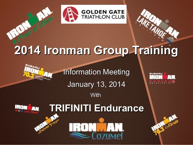 2014 Ironman Group Training Information Meeting January 13, 2014 With  TRIFINITI Endurance