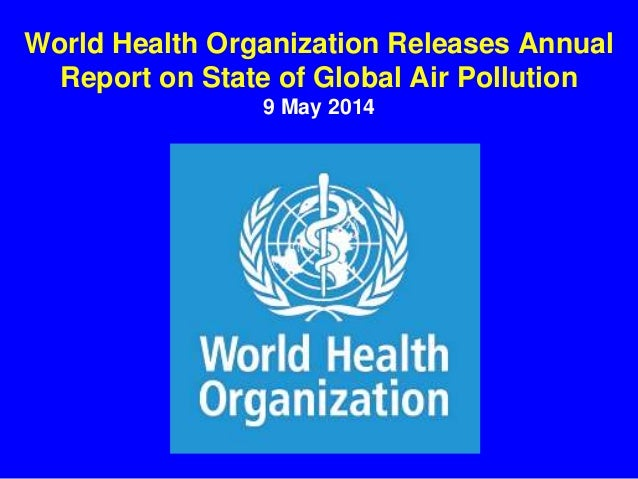 World Health Organization Releases Annual Report on State of Global Air Pollution 9 May 2014