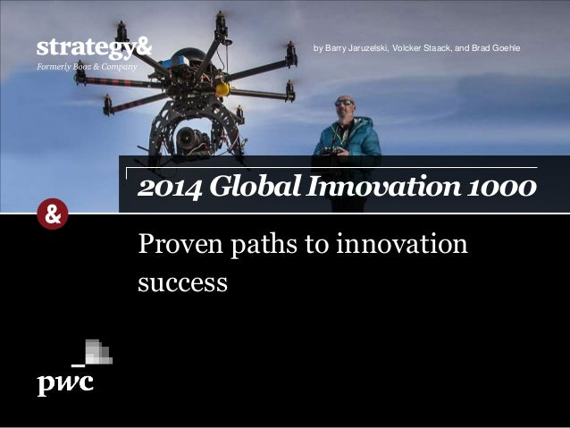 by Barry Jaruzelski, Volcker Staack, and Brad Goehle  2014 Global Innovation 1000  Proven paths to innovation  success