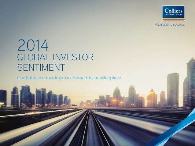 Accelerating success.  2014  GLOBAL INVESTOR SENTIMENT Confidence returning to a competitive marketplace