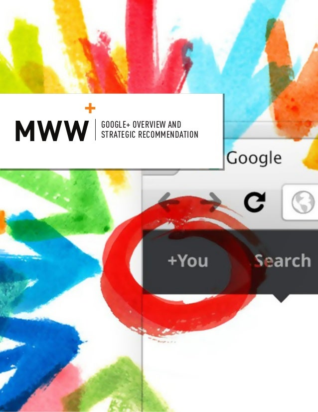 AN MWW GROUP WHITE PAPER WINTER 2012 GOOGLE+ OVERVIEW AND STRATEGIC RECOMMENDATION