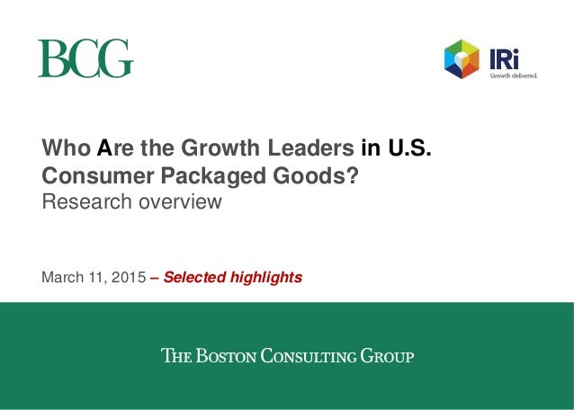 Who Are the Growth Leaders in U.S. Consumer Packaged Goods? Research overview March 11, 2015 – Selected highlights