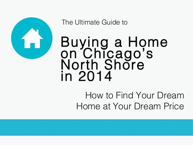 The Ultimate Guide to  Buying a Home on Chicago's North Shore in 2014 How to Find Your Dream Home at Your Dream Price