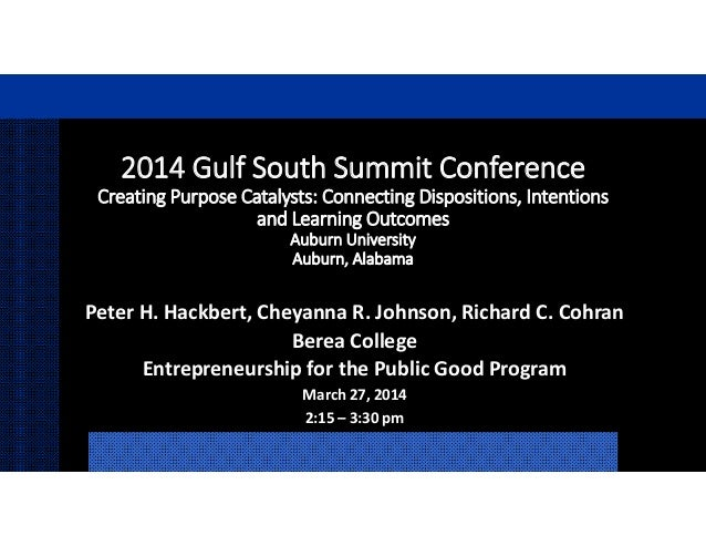 2014 Gulf South Summit Conference  Creating Purpose Catalysts: Connecting Dispositions, Intentions                       a...