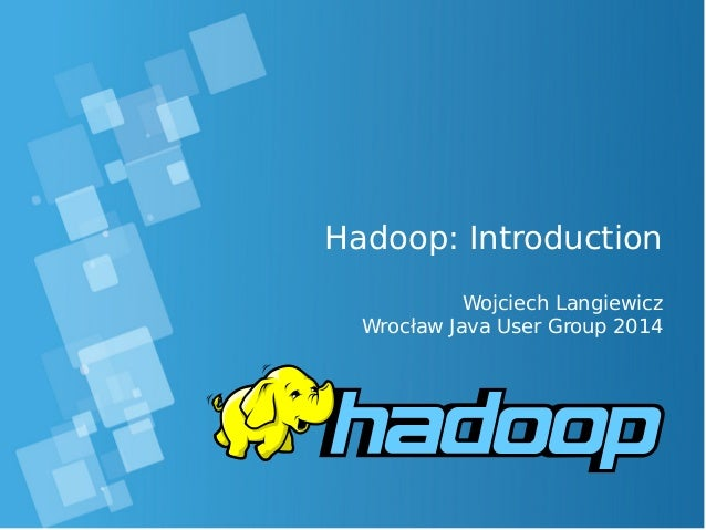 Hadoop: Introduction Wojciech Langiewicz Wrocław Java User Group 2014