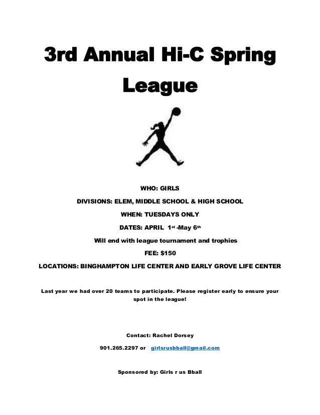 3rd Annual Hi-C Spring League  WHO: GIRLS DIVISIONS: ELEM, MIDDLE SCHOOL & HIGH SCHOOL WHEN: TUESDAYS ONLY DATES: APRIL 1s...