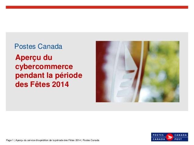 Page 1   Aperçu du service d'expédition de la période des Fêtes 2014   Postes Canada Postes Canada Aperçu du cybercommerce...