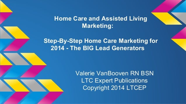Home Care and Assisted Living Marketing: Step-By-Step Home Care Marketing for 2014 - The BIG Lead Generators  Valerie VanB...