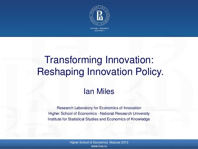 © Higher School of Economics, Moscow 2014 Transforming Innovation: Reshaping Innovation Policy. Ian Miles Research Laborat...