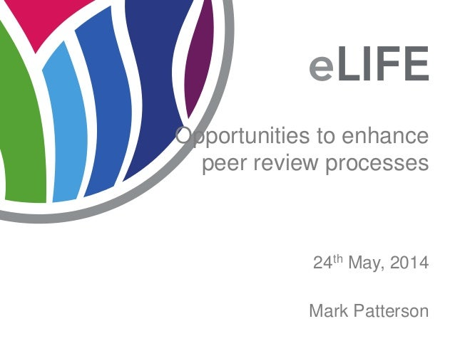 24th May, 2014 Opportunities to enhance peer review processes Mark Patterson