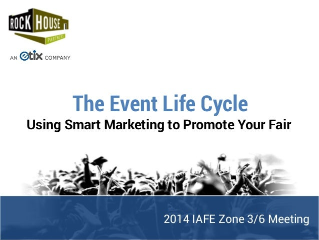 2014 IAFE Zone 3/6 Meeting The Event Life Cycle Using Smart Marketing to Promote Your Fair