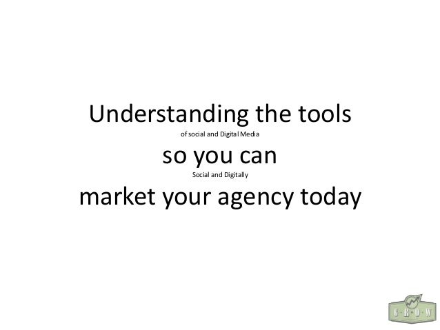 Understanding the tools of social and Digital Media  so you can Social and Digitally  market your agency today