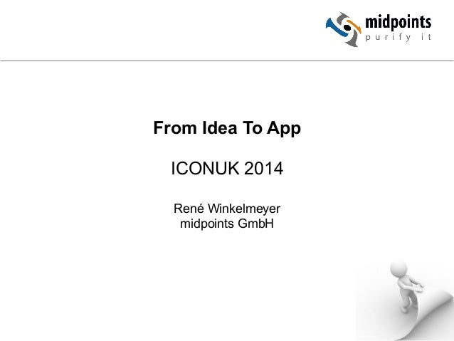 From Idea To App  ICONUK 2014  René Winkelmeyer  midpoints GmbH