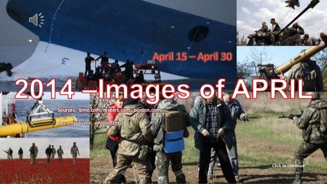 2014 Images of APRIL April 16 – April 30 May 15, 2014 1 Sources : time.com, reuters.com , boston.com , … Click to continue