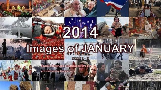 2014 Images of JANUARY  Sources : boston.com ; reuters.com ; time.com ; … pps: chieuquetoi.blogspot.com Click to continue ...