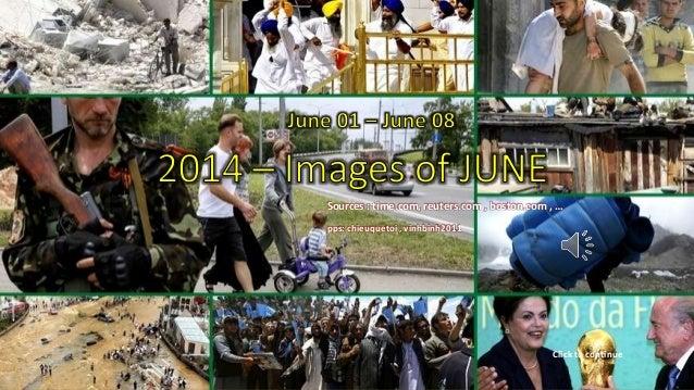 2014 – Images of JUNE June 01 – June 08 July 6, 2014 1 Sources : time.com, reuters.com , boston.com , … pps: chieuquetoi ,...