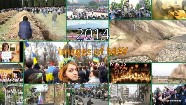 2014 Images of MAY May 01 – May 15 May 01 – May 15 Sources : time.com, reuters.com , boston.com , … pps: chieuquetoi , vin...