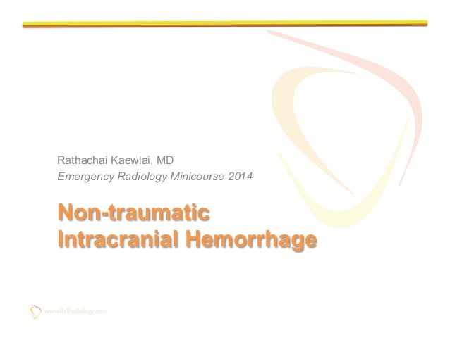 www.RiTradiology.com  www.RiTradiology.com  Non-traumatic Intracranial Hemorrhage Rathachai Kaewlai, MD Emergency Radiol...