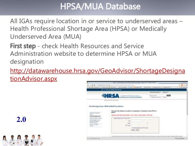 HPSA/MUA Database  All IGAs require location in or service to underserved areas –  Health Professional Shortage Area (HPSA...