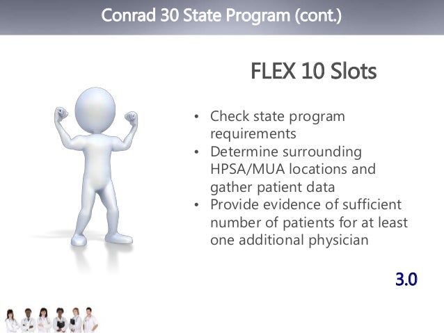 Conrad 30 State Program (cont.)  FLEX 10 Slots  • Check state program  requirements  • Determine surrounding  HPSA/MUA loc...