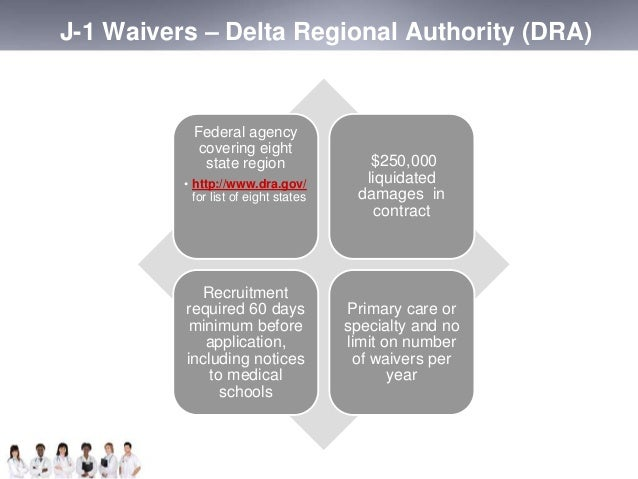 J-1 Waivers – Delta Regional Authority (DRA)  Federal agency  covering eight  state region  • http://www.dra.gov/  for lis...