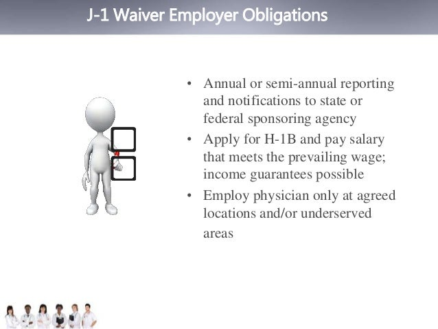 J-1 Waiver Employer Obligations  • Annual or semi-annual reporting  and notifications to state or  federal sponsoring agen...