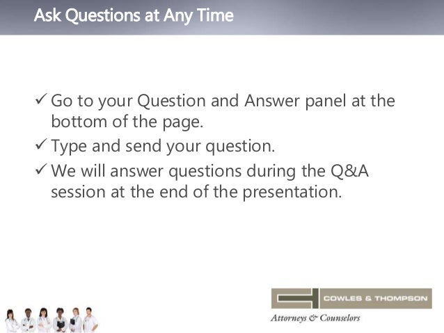Ask Questions at Any Time   Go to your Question and Answer panel at the  bottom of the page.   Type and send your questi...