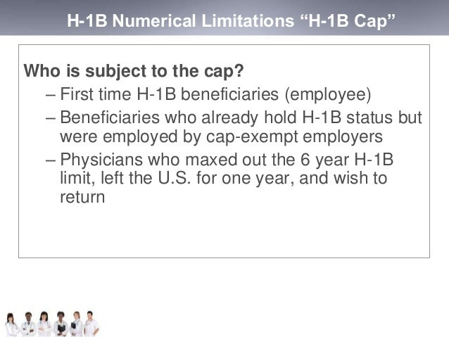 """H-1B Numerical Limitations """"H-1B Cap""""  Who is subject to the cap?  – First time H-1B beneficiaries (employee)  – Beneficia..."""