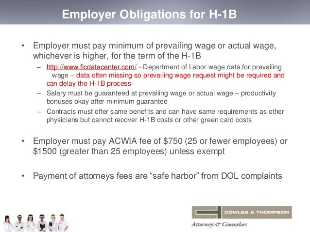 Employer Obligations for H-1B  • Employer must pay minimum of prevailing wage or actual wage,  whichever is higher, for th...