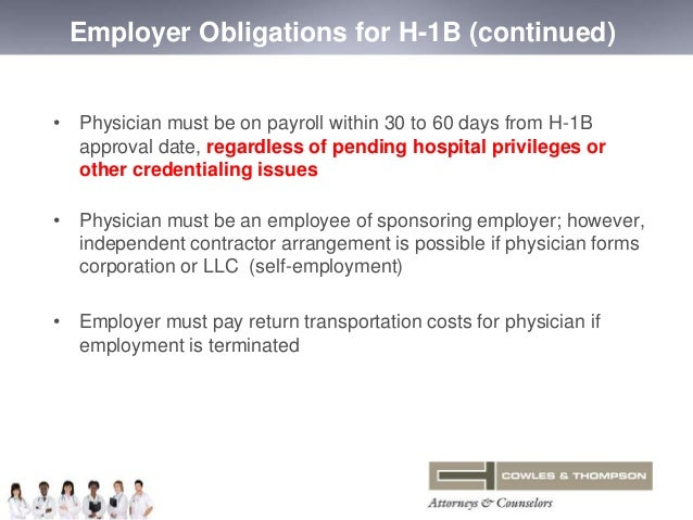 Employer Obligations for H-1B (continued)  • Physician must be on payroll within 30 to 60 days from H-1B  approval date, r...