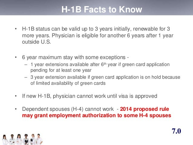H-1B Facts to Know  • H-1B status can be valid up to 3 years initially, renewable for 3  more years. Physician is eligible...
