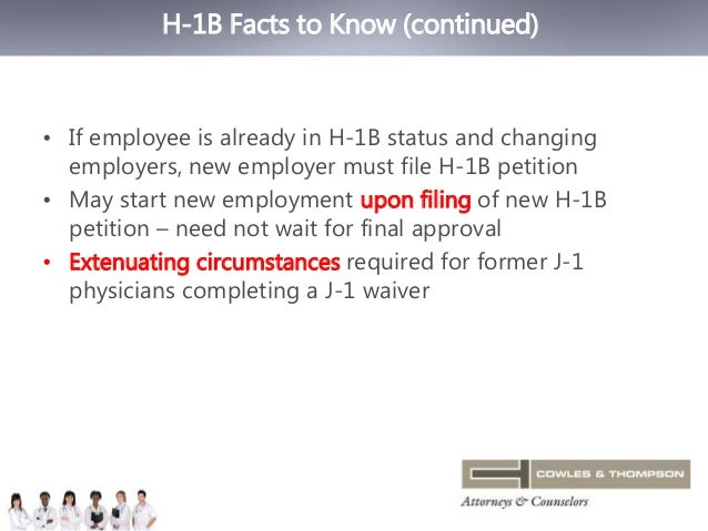 H-1B Facts to Know (continued)  • If employee is already in H-1B status and changing  employers, new employer must file H-...