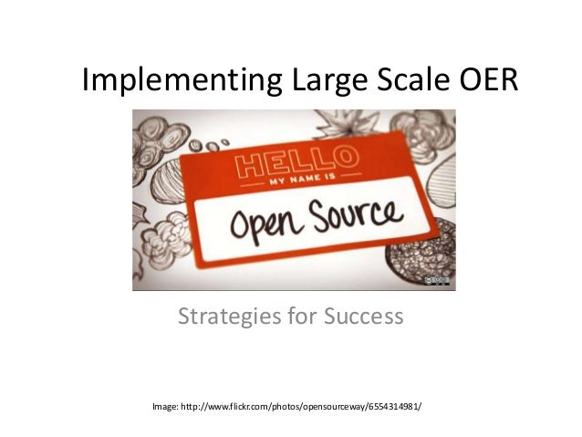 Implementing Large Scale OER Strategies for Success Image: http://www.flickr.com/photos/opensourceway/6554314981/