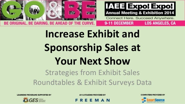 Increase Exhibit and Sponsorship Sales at Your Next Show Strategies from Exhibit Sales Roundtables & Exhibit Surveys Data