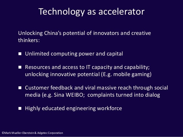 ©Mark Mueller-Eberstein & Adgetec Corporation Technology as accelerator Unlocking China's potential of innovators and crea...