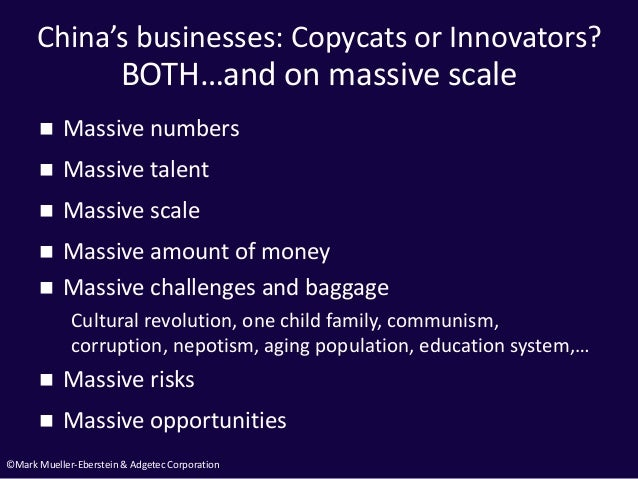 ©Mark Mueller-Eberstein & Adgetec Corporation China's businesses: Copycats or Innovators?  Massive numbers  Massive tale...
