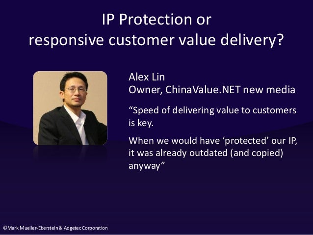 ©Mark Mueller-Eberstein & Adgetec Corporation IP Protection or responsive customer value delivery? Alex Lin Owner, ChinaVa...