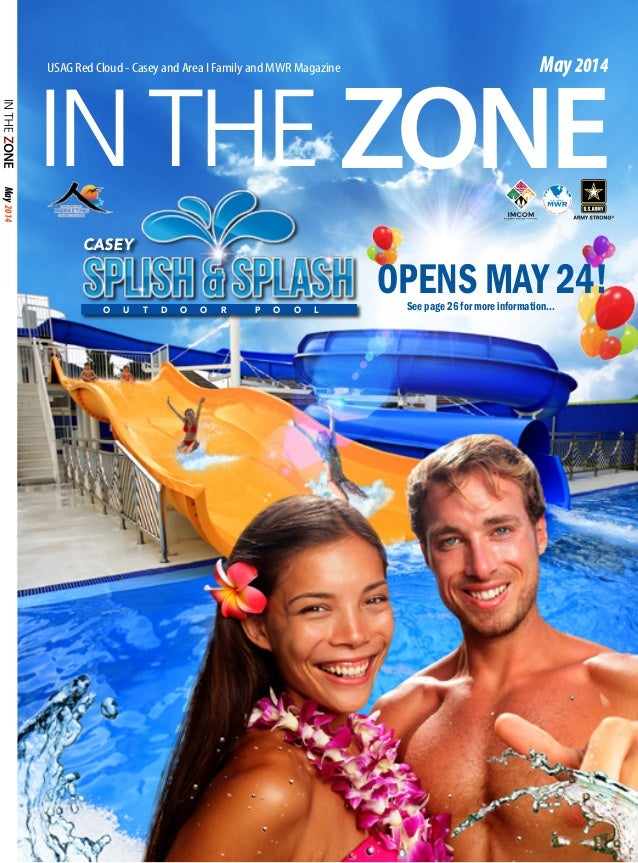 May2014 INTHE ZONE USAG Red Cloud - Casey and Area I Family and MWR Magazine May2014 O U T D O O R P O O L CASEY OPENS MAY...