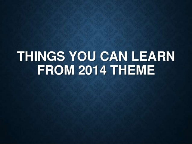 THINGS YOU CAN LEARN FROM 2014 THEME