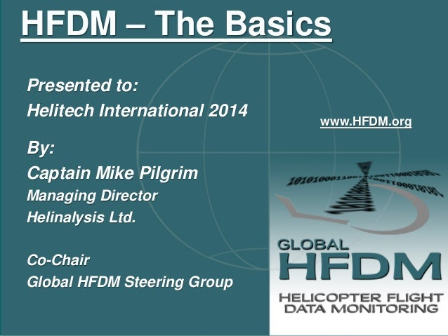 Presented to:  Helitech International 2014  By:  Captain Mike Pilgrim  Managing Director  Helinalysis Ltd.  Co-Chair  Glob...